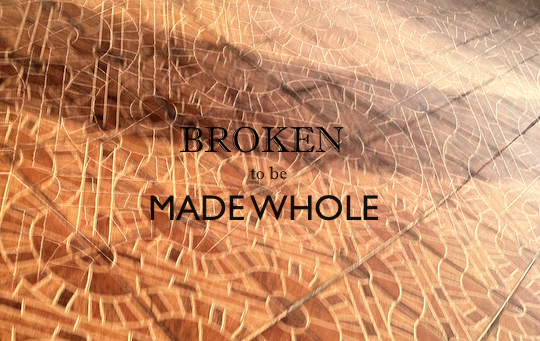broken to be made whole